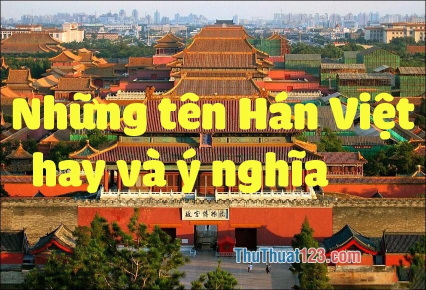 Những tên Hán Việt hay và ý nghĩa nhất