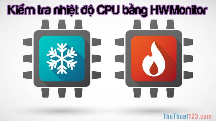 Kiểm tra nhiệt độ CPU bằng HWMonitor chính xác nhất