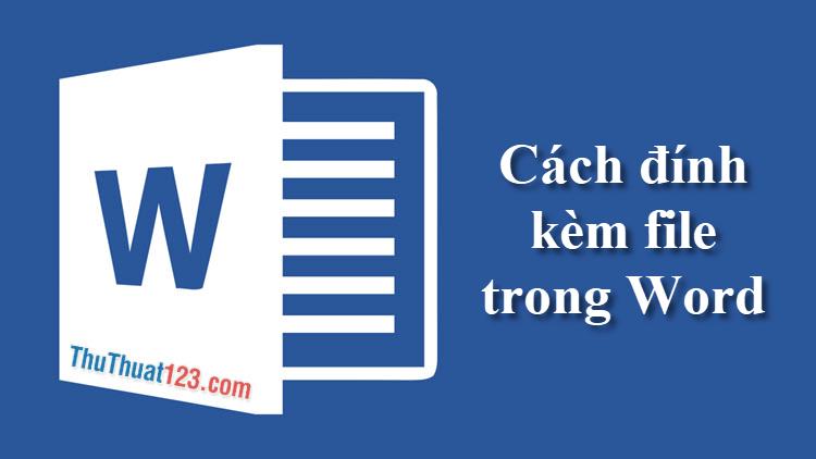 Cách đính kèm file trong Word
