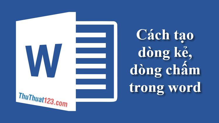 Cách tạo dòng kẻ ngang trong Word, tạo dòng chấm để điền thông tin trong Word