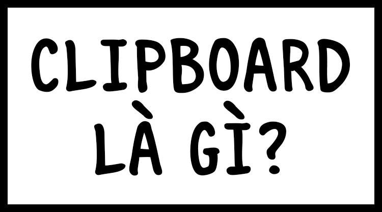 Clipboard trong Windows là gì?