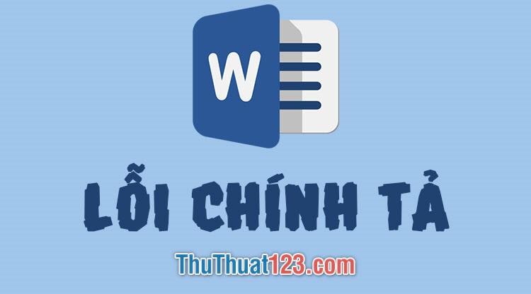 Cách kiểm tra lỗi chính tả tiếng Việt trong Word tự động