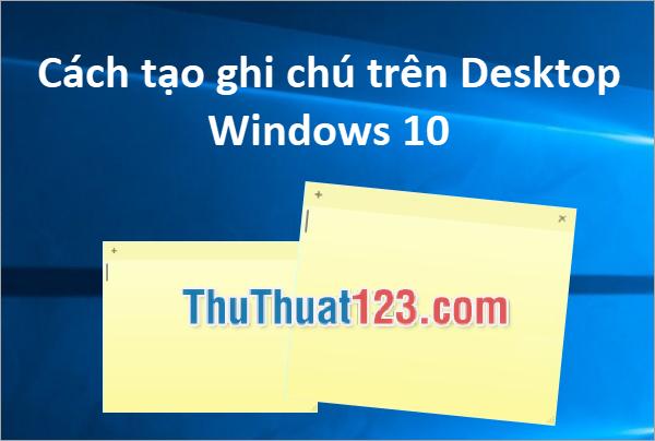 Cách tạo ghi chú trên Desktop Windows 10