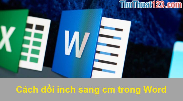 Cách đổi inch sang cm trong Word