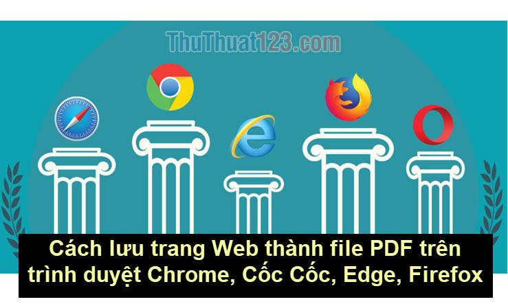 Cách lưu trang Web thành file PDF trên trình duyệt Chrome, Cốc Cốc, Edge, Firefox