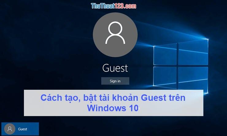 Cách tạo, bật tài khoản Guest trên Windows 10