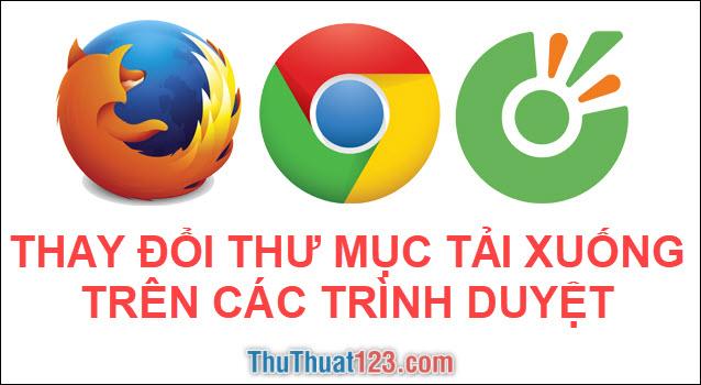 Cách đổi thư mục tải về trên Chrome, Cốc Cốc, Firefox