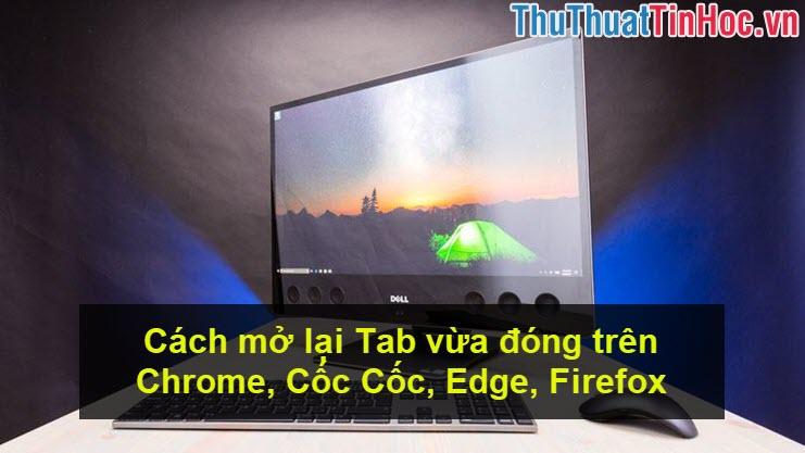 Cách mở lại Tab vừa đóng trên Chrome, Cốc Cốc, Edge, Firefox