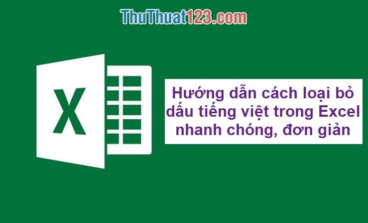 Hướng dẫn cách loại bỏ dấu tiếng việt trong Excel nhanh chóng, đơn giản