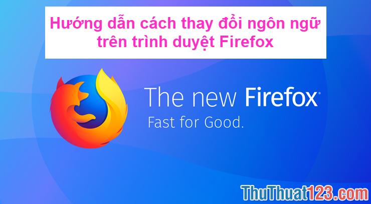 Hướng dẫn cách thay đổi ngôn ngữ trên trình duyệt Firefox