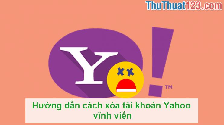 Hướng dẫn cách xóa tài khoản Yahoo vĩnh viễn