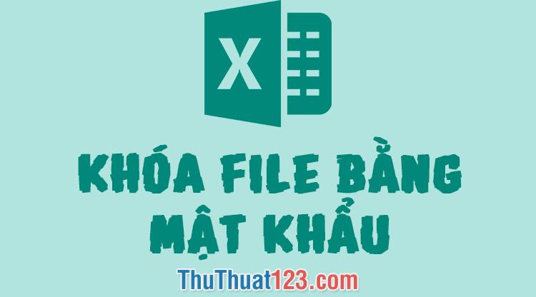 Cách khóa file Excel bằng mật khẩu (Password)