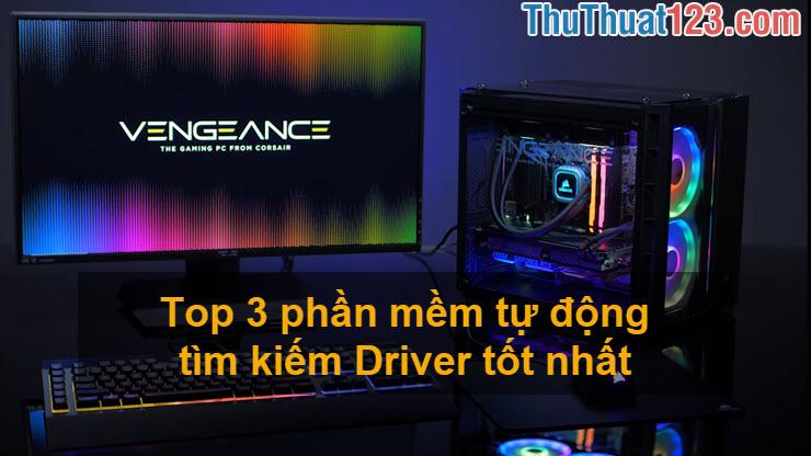 Top 3 phần mềm tự động tìm kiếm Driver tốt nhất