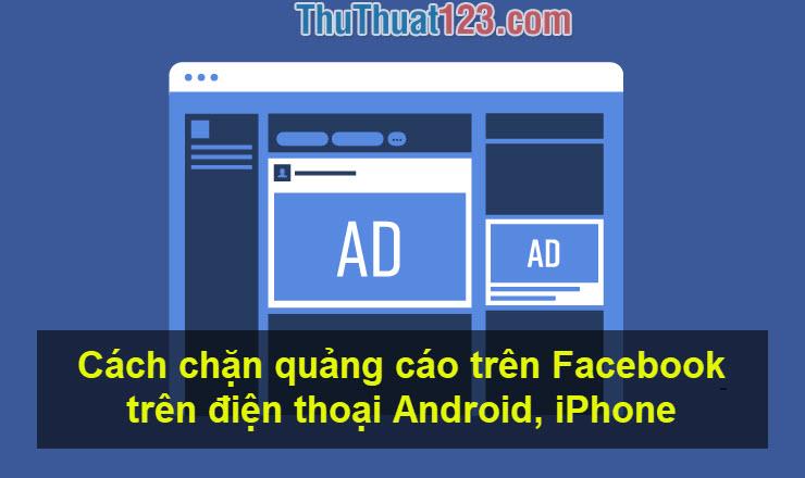 Cách chặn quảng cáo trên Facebook trên điện thoại Android, iPhone