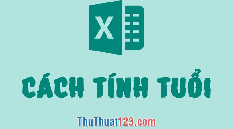 Cách tính tuổi trong Excel