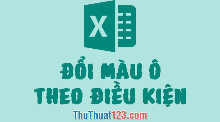 Cách đổi màu ô trong Excel theo điều kiện