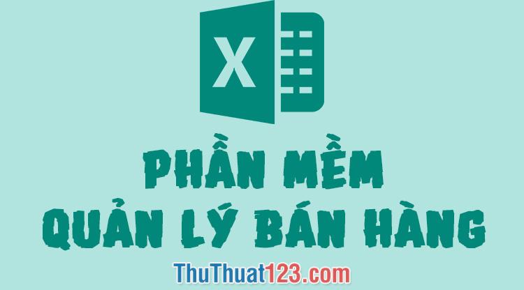 Chia sẻ phần mềm quản lý bán hàng bằng Excel miễn phí