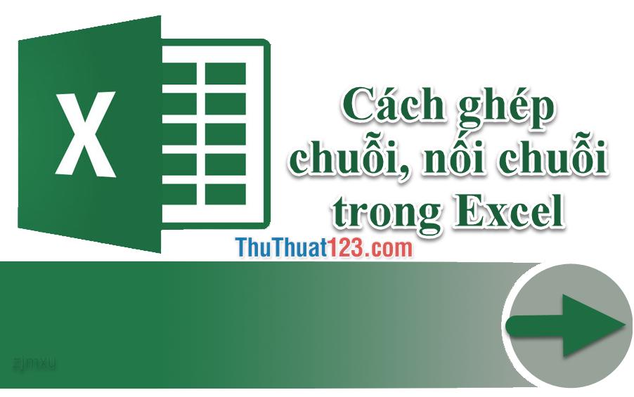 Cách ghép chuỗi, nối chuỗi trong Excel