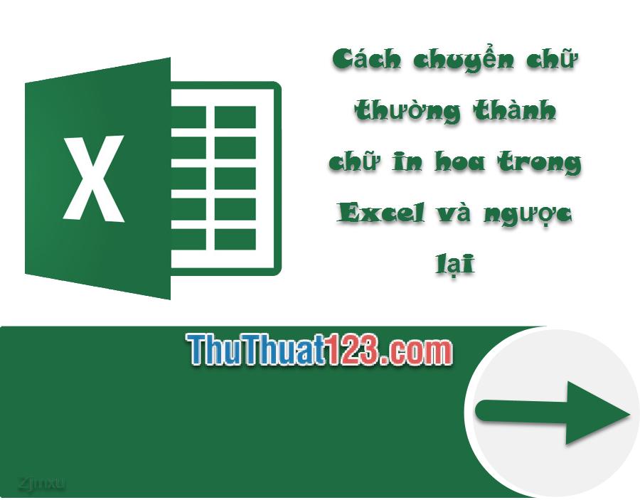 Cách chuyển chữ thường thành chữ HOA trong Excel và ngược lại