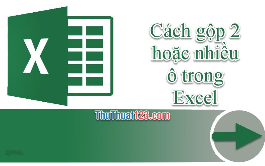 Cách gộp 2 hoặc nhiều ô trong Excel mà không mất dữ liệu