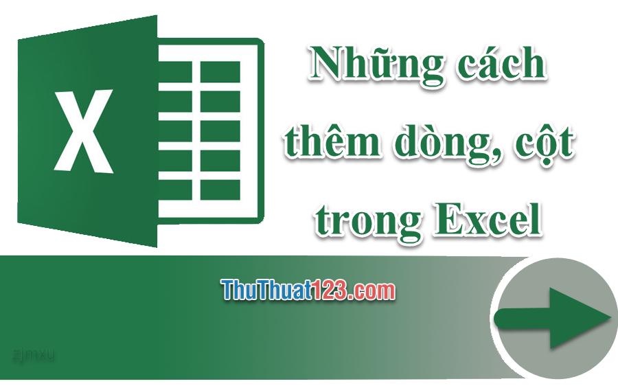Những cách thêm dòng, cột trong Excel cực nhanh và hay