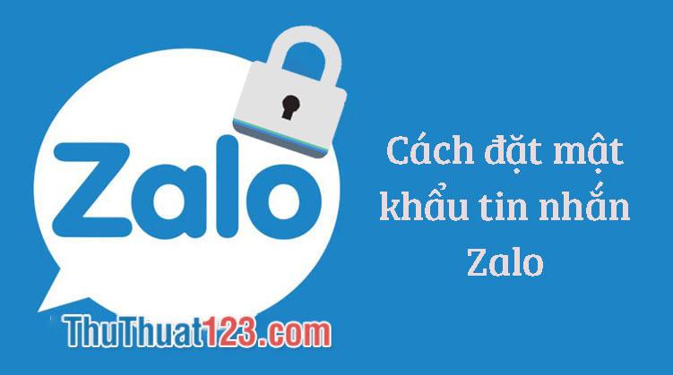 Cách khóa Zalo, đặt mật khẩu cho Zalo, khóa tin nhắn Zalo