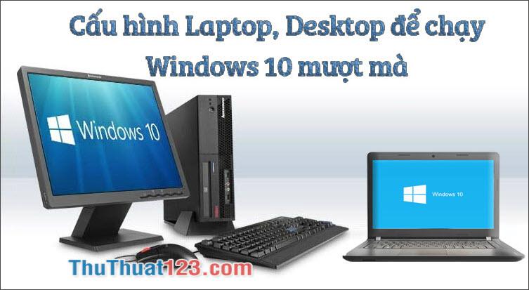 Cấu hình máy tính, Laptop để cài đặt Windows 10 chạy mượt mà