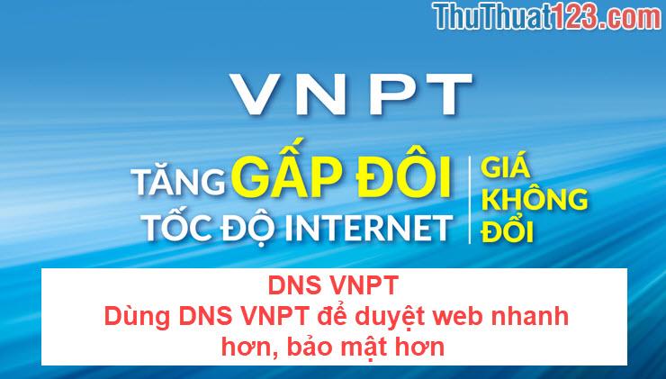 DNS VNPT - Dùng DNS VNPT để duyệt web nhanh hơn, bảo mật hơn