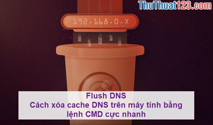 Flush DNS - Cách xóa cache DNS trên máy tính bằng lệnh CMD cực nhanh