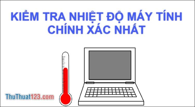 Cách kiểm tra nhiệt độ CPU, VGA, Ổ cứng HDD, SSD chính xác nhất