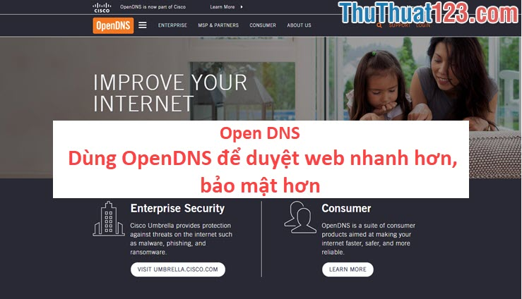 Open DNS - Dùng OpenDNS để duyệt web nhanh hơn, bảo mật hơn