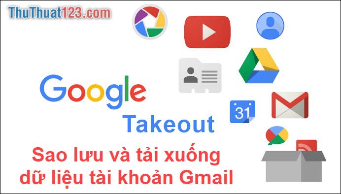 Cách sao lưu, tải xuống tất cả dữ liệu từ tài khoản Gmail của bạn