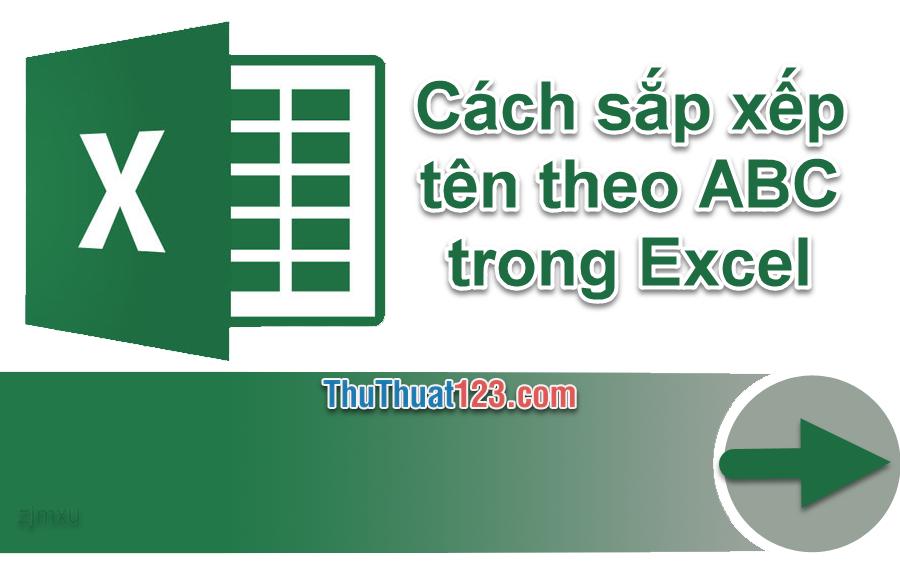 Cách sắp xếp tên theo ABC trong Excel đơn giản và nhanh nhất