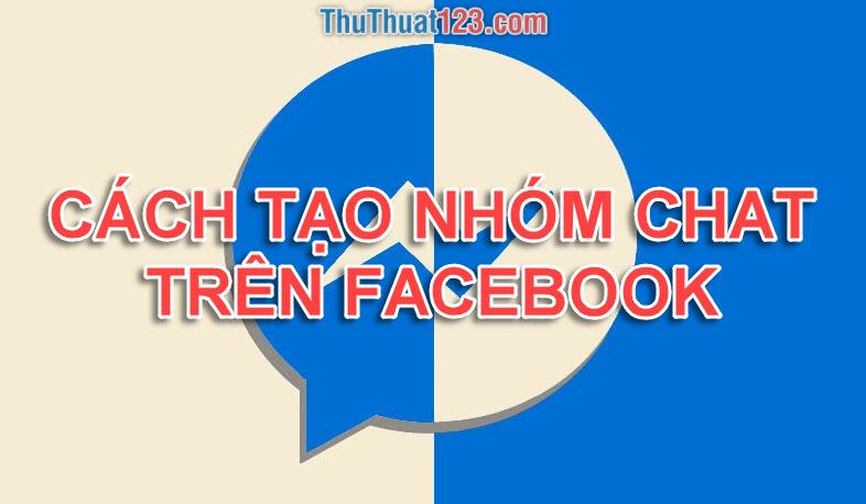 Cách tạo nhóm chat trên Facebook