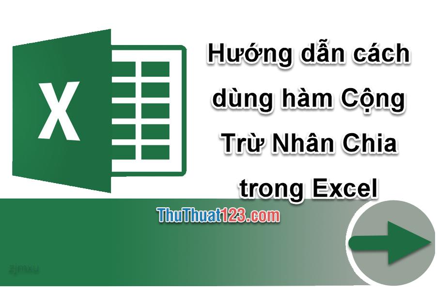 Hướng dẫn cách dùng hàm Cộng Trừ Nhân Chia trong Excel