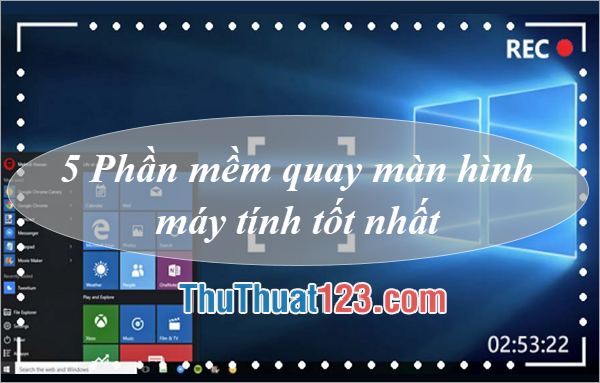 5 Phần mềm quay màn hình máy tính tốt nhất