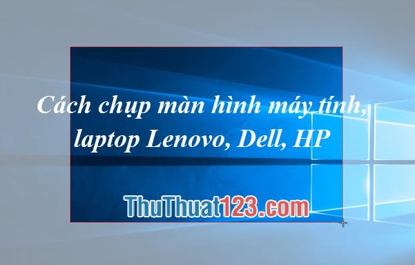 Cách chụp màn hình máy tính, Laptop Lenovo, Dell, HP