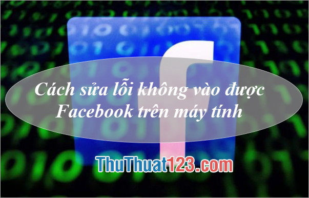 Cách sửa lỗi không vào được Facebook trên máy tính