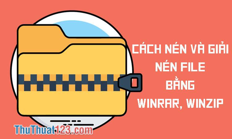 Cách nén file, giải nén file bằng WinRAR và WinZip trên máy tính, Laptop