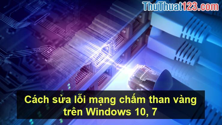 Cách sửa lỗi mạng chấm than vàng trên Windows 10, 7