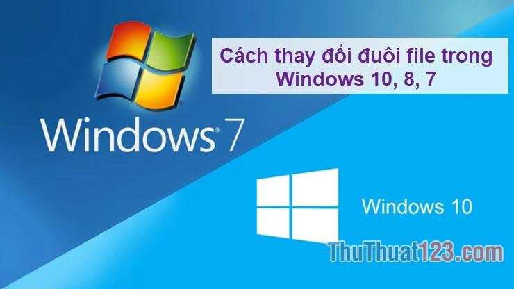 Cách thay đổi đuôi file trong Windows 10, 8, 7