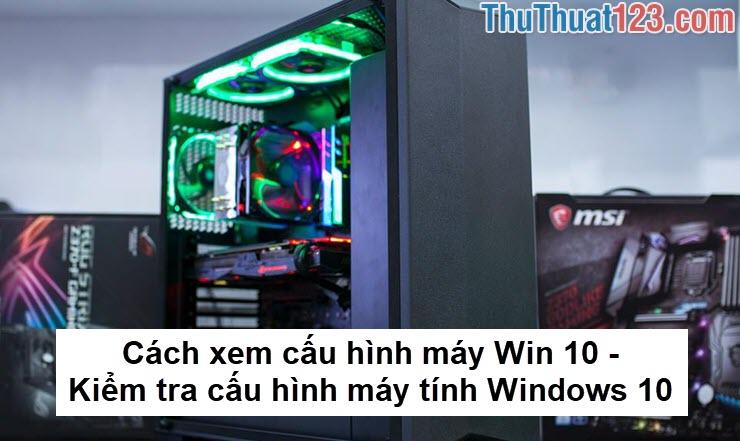 Cách xem cấu hình máy Win 10 - Kiểm tra cấu hình máy tính Windows 10