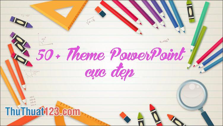 50+ Theme Powerpoint miễn phí đẹp nhất