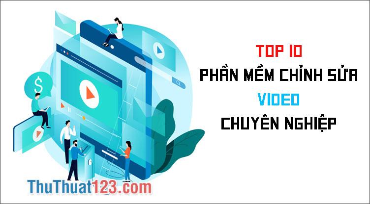 Top 10 phần mềm làm video, tạo video, xử lý video chuyên nghiệp nhất