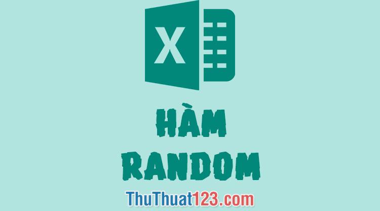 Hàm Random (RAND) trong Excel - Cách sử dụng và ví dụ minh họa