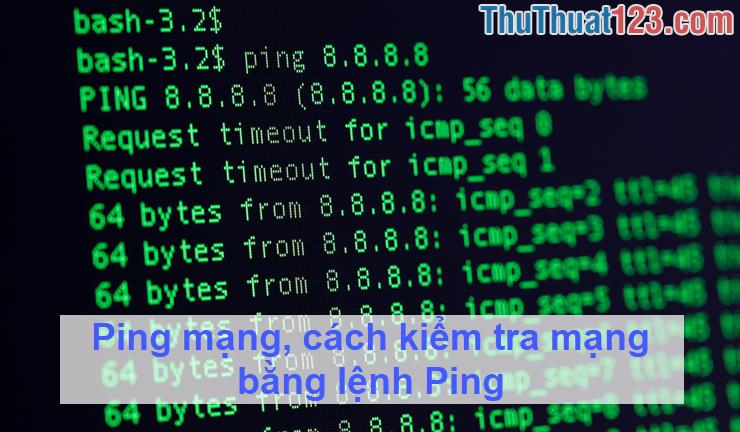 Ping mạng, cách kiểm tra mạng bằng lệnh Ping