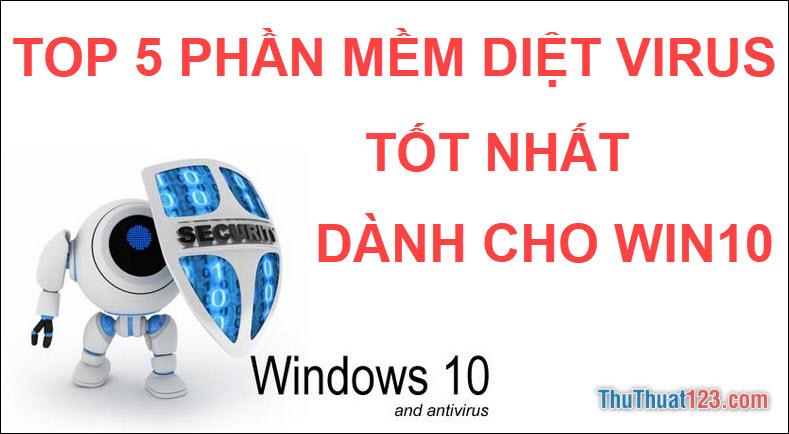Top 5 phần mềm diệt Virus tốt nhất dành cho Windows 10