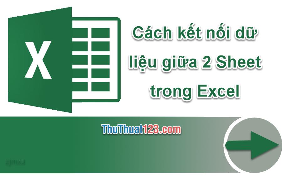 Cách kết nối dữ liệu giữa 2 Sheet trong Excel