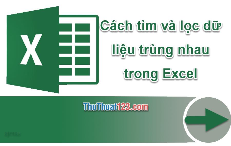Cách tìm và lọc dữ liệu trùng nhau trong Excel