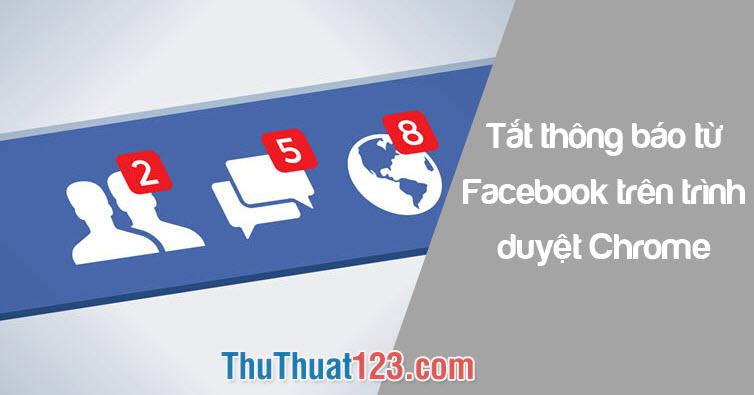 Cách tắt thông báo từ Facebook trên trình duyệt Chrome